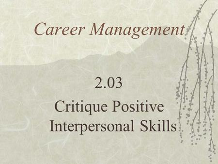 Career Management 2.03 Critique Positive Interpersonal Skills.