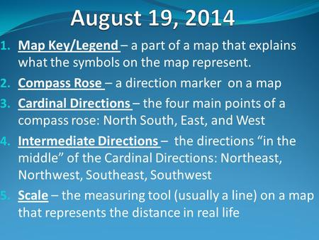 1. Map Key/Legend – a part of a map that explains what the symbols on the map represent. 2. Compass Rose – a direction marker on a map 3. Cardinal Directions.