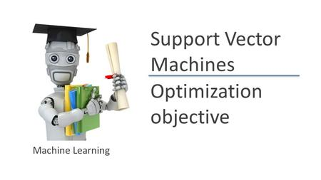 Support Vector Machines Optimization objective Machine Learning.
