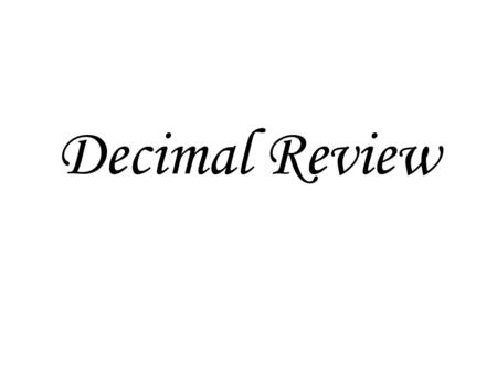 Decimal Review. Adding decimals 8.12 + 14 + 32.9 Rules 8.12 14 + 32.9 8.12 14 +32.9 1. Line up the decimal points 2. Make whole numbers look like decimals.
