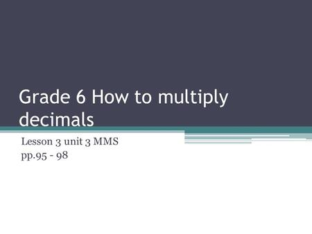 Grade 6 How to multiply decimals Lesson 3 unit 3 MMS pp.95 - 98.