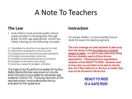A Note To Teachers The Law Each district must provide public school pupils enrolled in kindergarten through grade 10 with age-appropriate school bus safety.