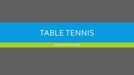 TABLE TENNIS Springboro Junior High. HOW DO YOU PLAY?  of-Table-Tennis-Ping-Pong-EXPLAINED.