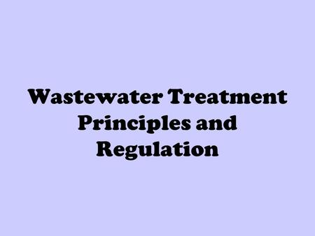 Wastewater Treatment Principles and Regulation. What is Wastewater? Sewage released by residences, businesses and industry Contains liquid and solid components.