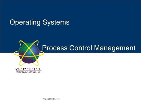 Process Control Management Prepared by: Dhason Operating Systems.