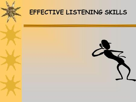 EFFECTIVE LISTENING SKILLS. INTRODUCTION Emphasis on the importance of listening in the workplace Cannot manage effectively without good listening skills.