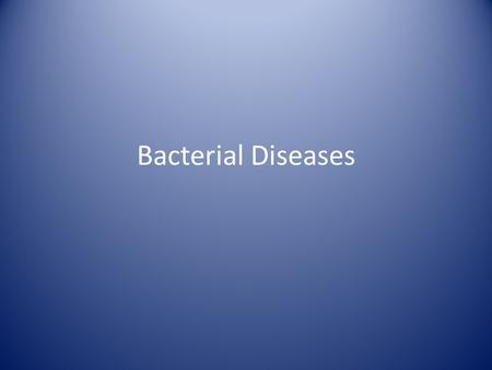 "Bacterial Diseases. Pathogenicity ""the state of producing or being able to produce pathological changes and disease"""