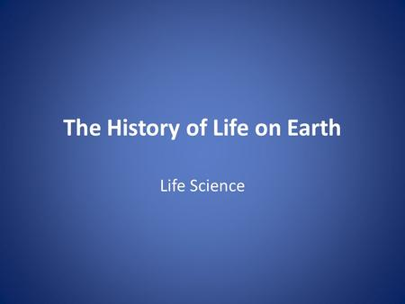 The History of Life on Earth Life Science. Evidence of the Past Fossils provide clues about to Earth's past. They are traces or imprints of living things.