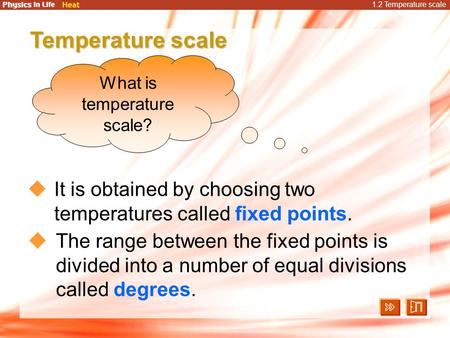1.2 Temperature scale  The range between the fixed points is divided into a number of equal divisions called degrees. Temperature scale  It is obtained.