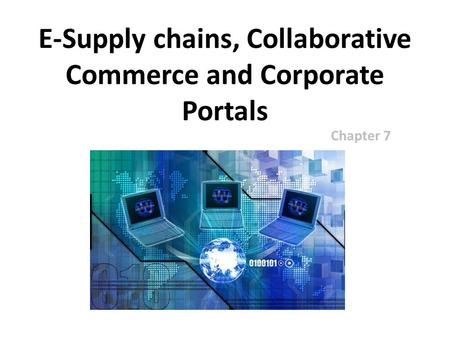 E-Supply chains, Collaborative Commerce and Corporate Portals Chapter 7.