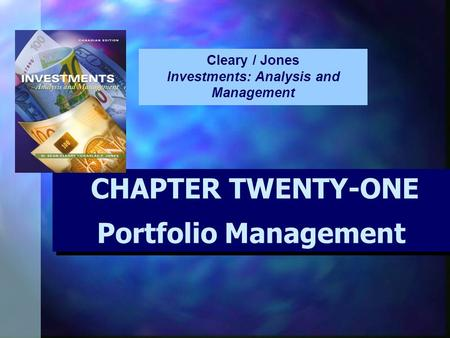 CHAPTER TWENTY-ONE Portfolio Management CHAPTER TWENTY-ONE Portfolio Management Cleary / Jones Investments: Analysis and Management.