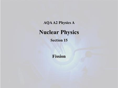 AQA A2 Physics A Nuclear Physics Section 15 Fission.