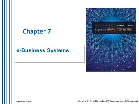 McGraw-Hill/Irwin Copyright © 2013 by The McGraw-Hill Companies, Inc. All rights reserved. Chapter 7 e-Business Systems.
