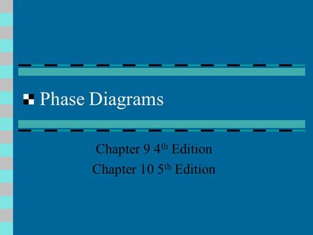 Phase Diagrams Chapter 9 4 th Edition Chapter 10 5 th Edition.