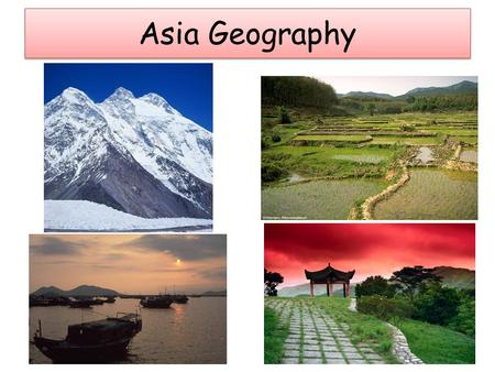 Asia Geography. Standards for Southern and Eastern Asia SS7G9 The student will locate selected features in Southern and Eastern Asia a.Locate on a world.