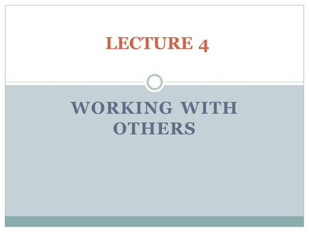 LECTURE 4 WORKING WITH OTHERS. Definition Working with others : is the ability to effectively interact, cooperate, collaborate and manage conflicts with.