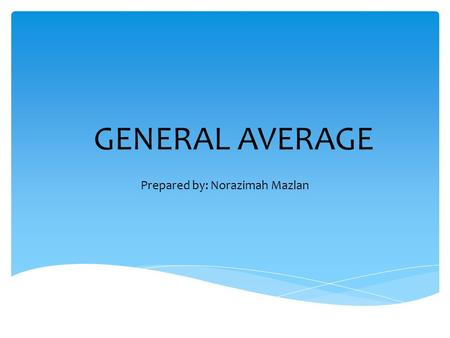 GENERAL AVERAGE Prepared by: Norazimah Mazlan.  It is a form of mutual insurance that developed before the emergence of marine insurance.  Rhodian law.