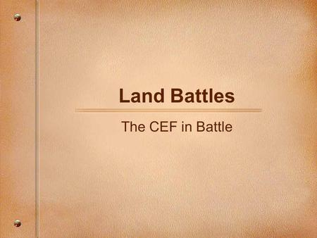Land Battles The CEF in Battle. The Battle of Somme, July 1916 While Germans were busy fighting the French at Verdun, the Allies tried to end trench warfare.
