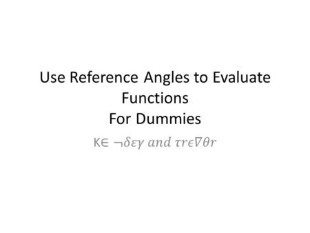 Use Reference Angles to Evaluate Functions For Dummies.