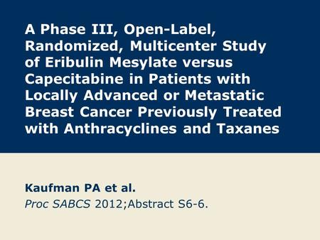 A Phase III, Open-Label, Randomized, Multicenter Study of Eribulin Mesylate versus Capecitabine in Patients with Locally Advanced or Metastatic Breast.