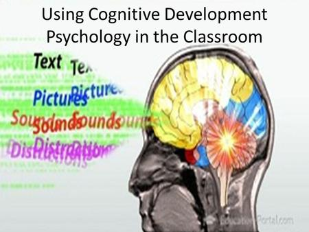 Using Cognitive Development Psychology in the Classroom.