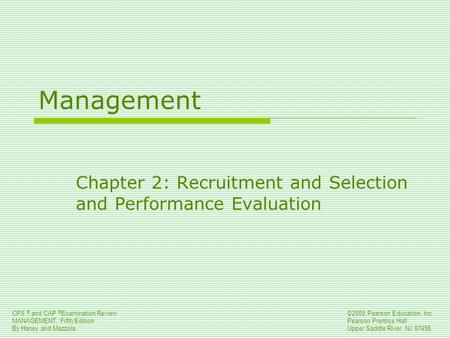 CPS ® and CAP ® Examination Review MANAGEMENT, Fifth Edition By Haney and Mazzola ©2005 Pearson Education, Inc. Pearson Prentice Hall Upper Saddle River,