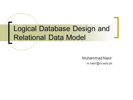 Logical Database Design and Relational Data Model Muhammad Nasir