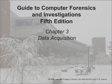 Chapter 3 Data Acquisition Guide to Computer Forensics and Investigations Fifth Edition All slides copyright Cengage Learning with additional info from.