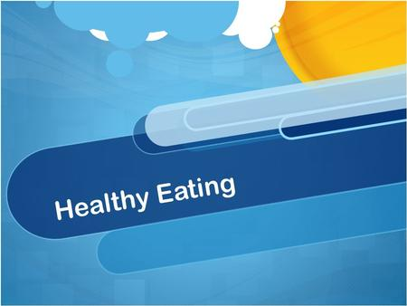 Healthy Eating. Health Create a mind map of what health means to you.