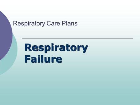 Respiratory Care Plans Respiratory Failure. Respiratory failure (RF) is present when the lungs are unable to exchange O 2 and CO 2 adequately. RF - PaO.