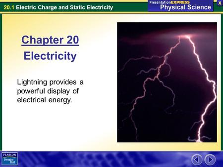 20.1 Electric Charge and Static Electricity Chapter 20 Electricity Lightning provides a powerful display of electrical energy.