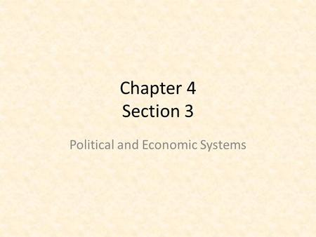 Chapter 4 Section 3 Political and Economic Systems.