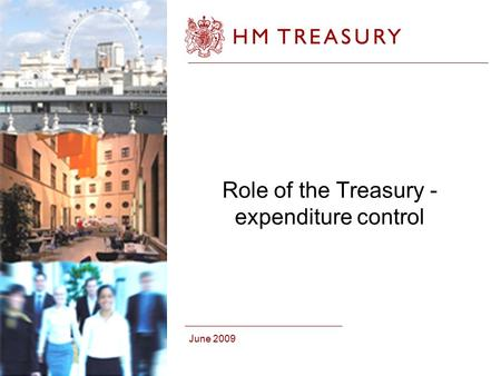 June 2009 Role of the Treasury - expenditure control.