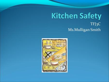 TFJ3C Ms.Mulligan Smith. Lots can go wrong… RULES OF THE FOOD LAB 1. Never run in the kitchen 2. Be familiar with the location and use of safety equipment.