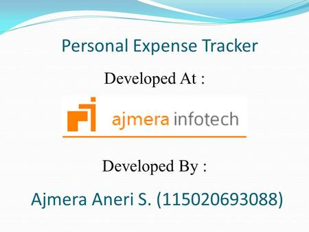 Personal Expense Tracker Ajmera Aneri S. (115020693088) Developed At : Developed By :