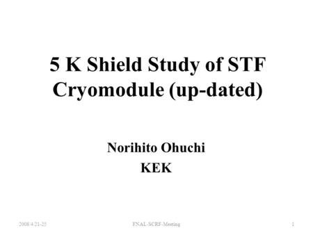 5 K Shield Study of STF Cryomodule (up-dated) Norihito Ohuchi KEK 2008/4/21-251FNAL-SCRF-Meeting.