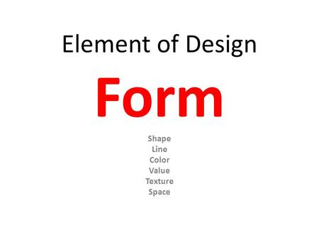 Element of Design Form Shape Line Color Value Texture Space.