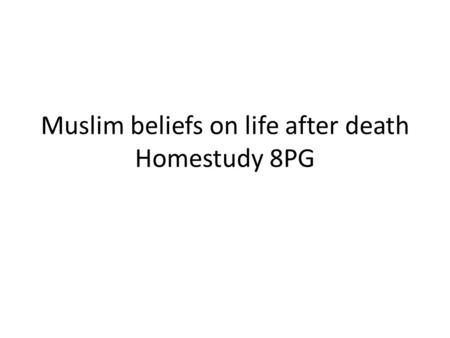 Muslim beliefs on life after death Homestudy 8PG.