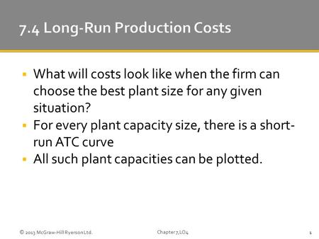  What will costs look like when the firm can choose the best plant size for any given situation?  For every plant capacity size, there is a short- run.