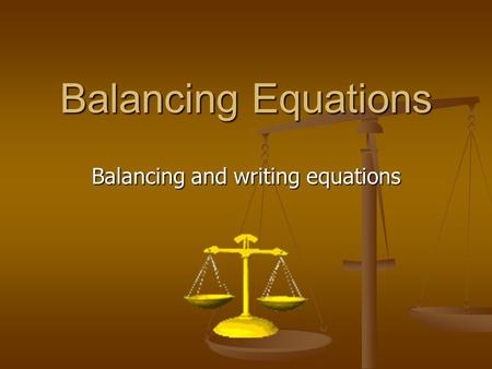 Balancing Equations Balancing and writing equations.