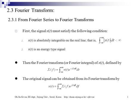 Oh-Jin Kwon, EE dept., Sejong Univ., Seoul, Korea:  2.3 Fourier Transform: 2.3.1 From Fourier Series to Fourier Transforms.