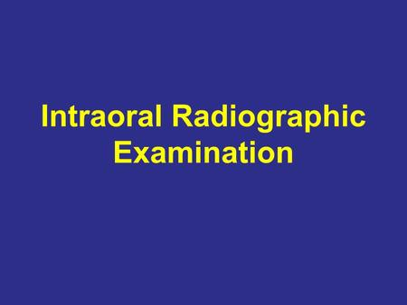 Intraoral Radiographic Examination. Intraoral Radiographic Examination The intraoral radiographic examination is a radiographic inspection of teeth &
