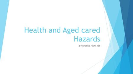 Health and Aged cared Hazards By Brooke Fletcher.