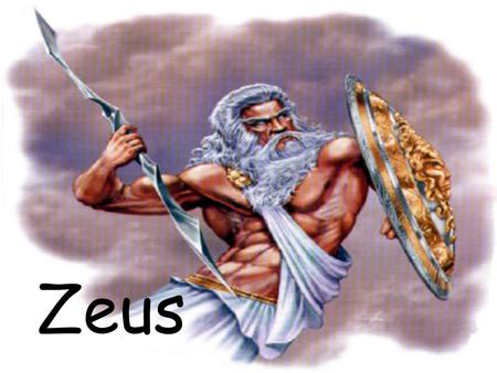 Zeus. Zeus was known to the Greeks as a great God who rewarded the good and punished the bad. He is famous for his lightning bolt which he actually received.