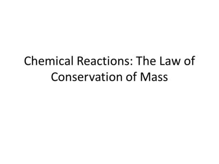 Chemical Reactions: The Law of Conservation of Mass.