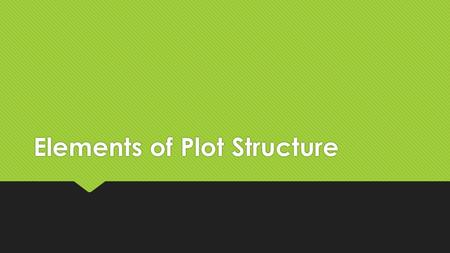 Elements of Plot Structure. Plot (Definition)  Organized pattern or sequence of events that make up a story.  Series of incidents that related to one.