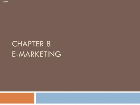 Slide 8.1 CHAPTER 8 E-MARKETING. Slide 8.2 Learning outcomes  Assess the need for separate e-business and e- marketing strategies  Create an outline.