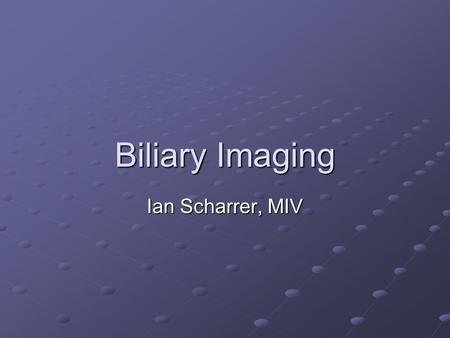 Biliary Imaging Ian Scharrer, MIV. Clinical Scenario A 46 year old woman presents to the clinic complaining of epigastric pain that she experiences after.