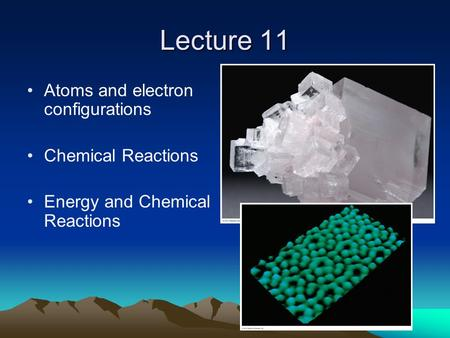Lecture 11 Atoms and electron configurations Chemical Reactions Energy and Chemical Reactions.