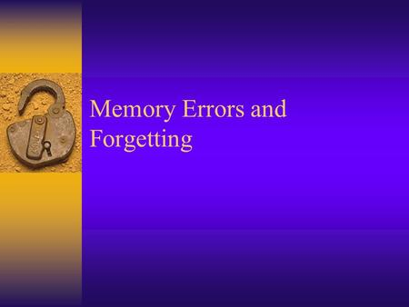Memory Errors and Forgetting. Distortions and Intrusions  Although having several retrieval cues can help us recall more information, they can also serve.